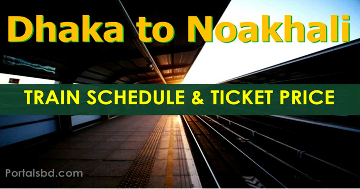 Dhaka to Noakhali Train Schedule and Ticket Price